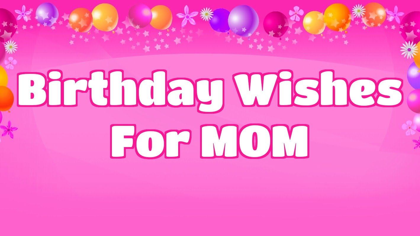 Birthday Wishes to mom